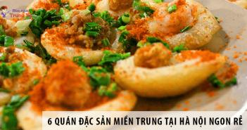 Top 6 món đặc sản miền Trung tại Hà Nội ngon và rẻ